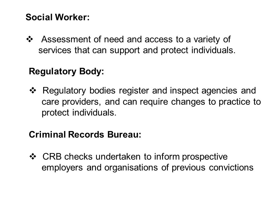 Social Worker: Assessment of need and access to a variety of services that can support and protect individuals.