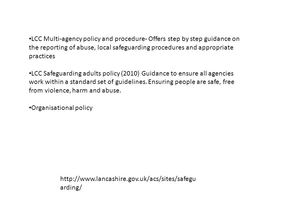LCC Multi-agency policy and procedure- Offers step by step guidance on the reporting of abuse, local safeguarding procedures and appropriate practices