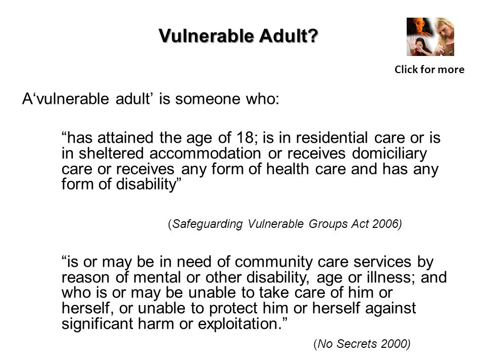 Vulnerable Adult A'vulnerable adult' is someone who: