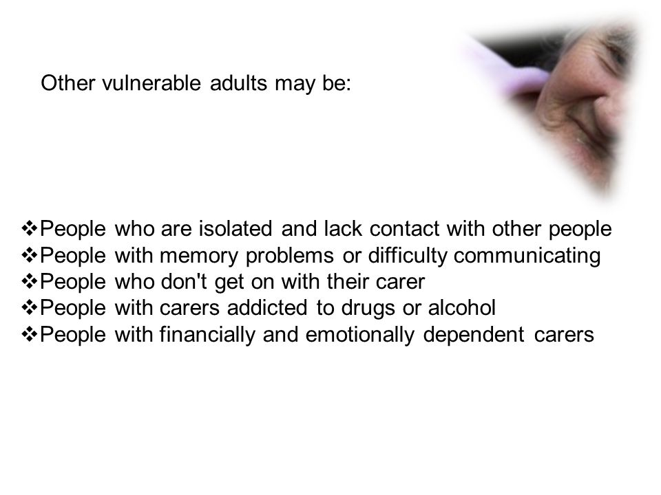 Other vulnerable adults may be: