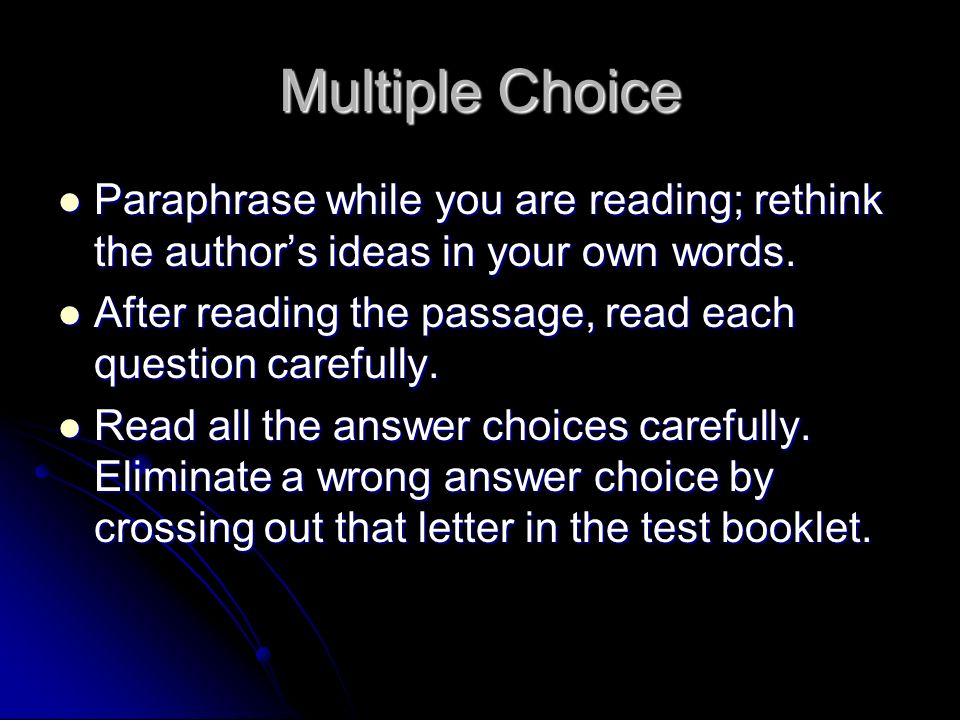 Multiple Choice Paraphrase while you are reading; rethink the author's ideas in your own words.