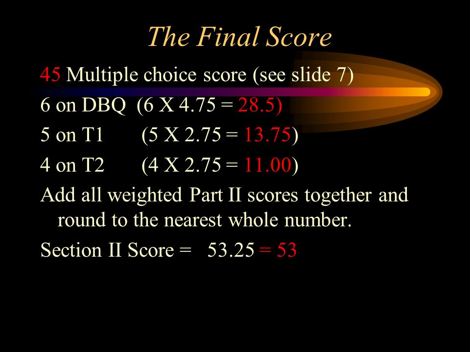 The Final Score 45 Multiple choice score (see slide 7)