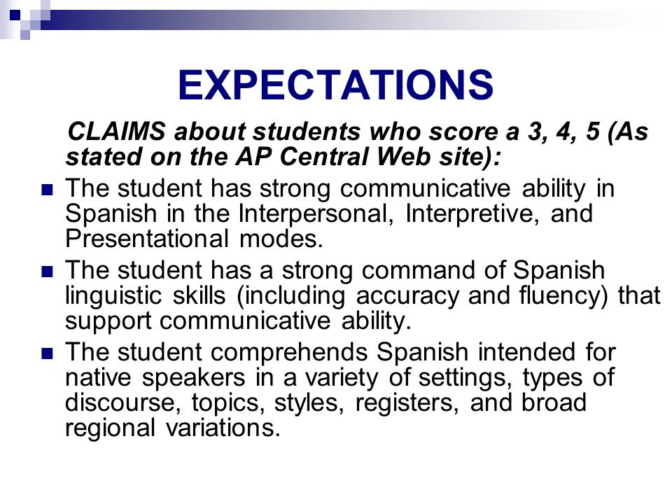 AP SPANISH LANGUAGE EXPECTATIONS. CLAIMS about students who score a 3, 4, 5 (As stated on the AP Central Web site):