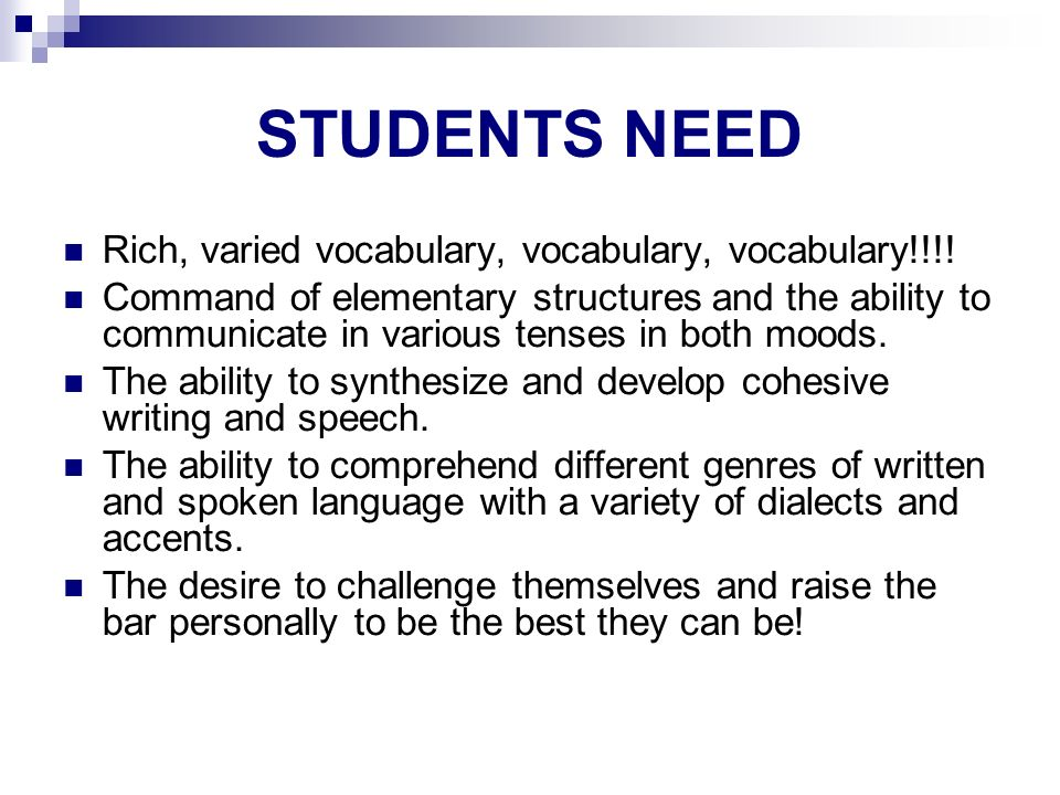STUDENTS NEED Rich, varied vocabulary, vocabulary, vocabulary!!!!