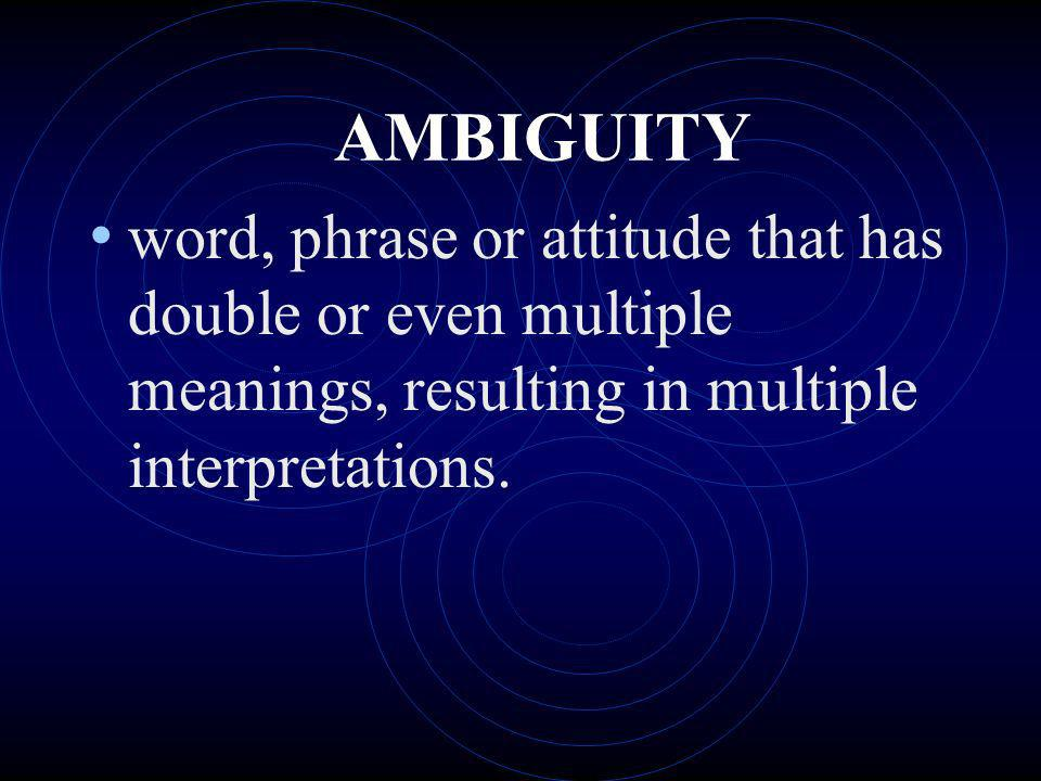 AMBIGUITY word, phrase or attitude that has double or even multiple meanings, resulting in multiple interpretations.