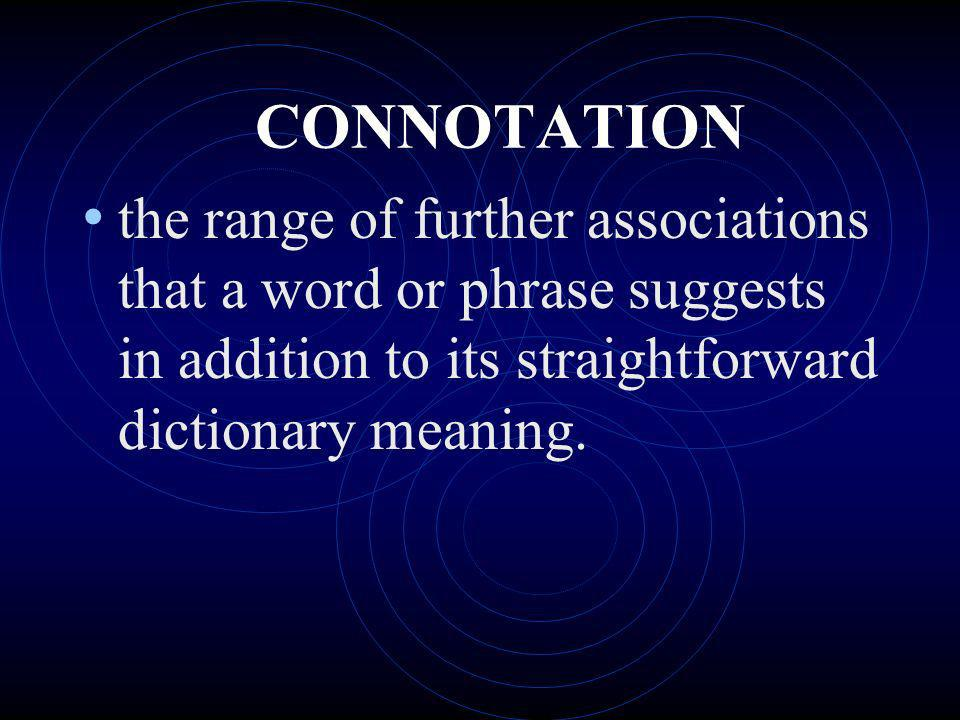 CONNOTATION the range of further associations that a word or phrase suggests in addition to its straightforward dictionary meaning.