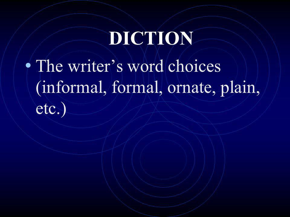 DICTION The writer's word choices (informal, formal, ornate, plain, etc.)
