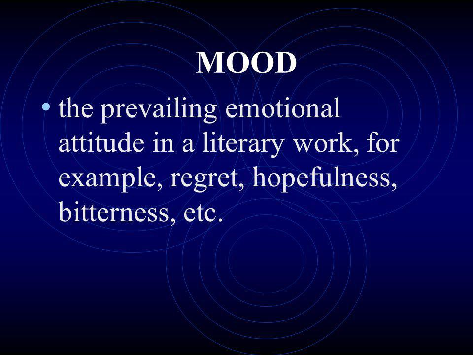 MOOD the prevailing emotional attitude in a literary work, for example, regret, hopefulness, bitterness, etc.