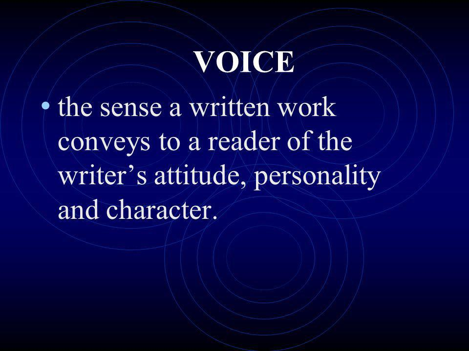 VOICE the sense a written work conveys to a reader of the writer's attitude, personality and character.