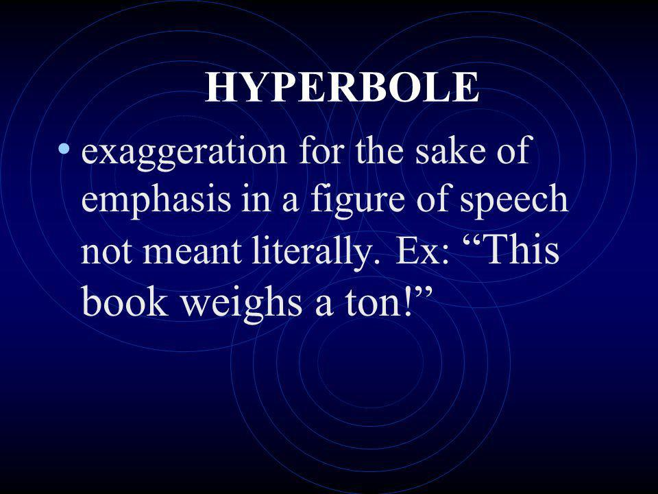 HYPERBOLE exaggeration for the sake of emphasis in a figure of speech not meant literally.