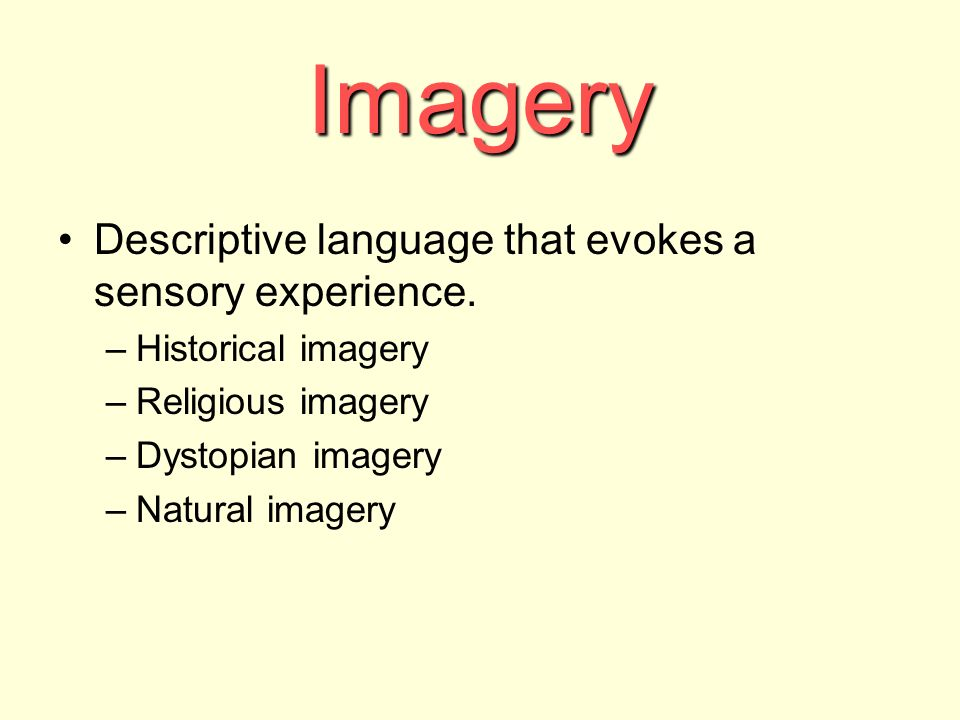 Imagery Descriptive language that evokes a sensory experience.