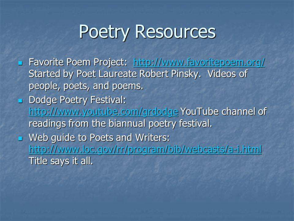 Poetry Resources Favorite Poem Project: http://www.favoritepoem.org/ Started by Poet Laureate Robert Pinsky. Videos of people, poets, and poems.
