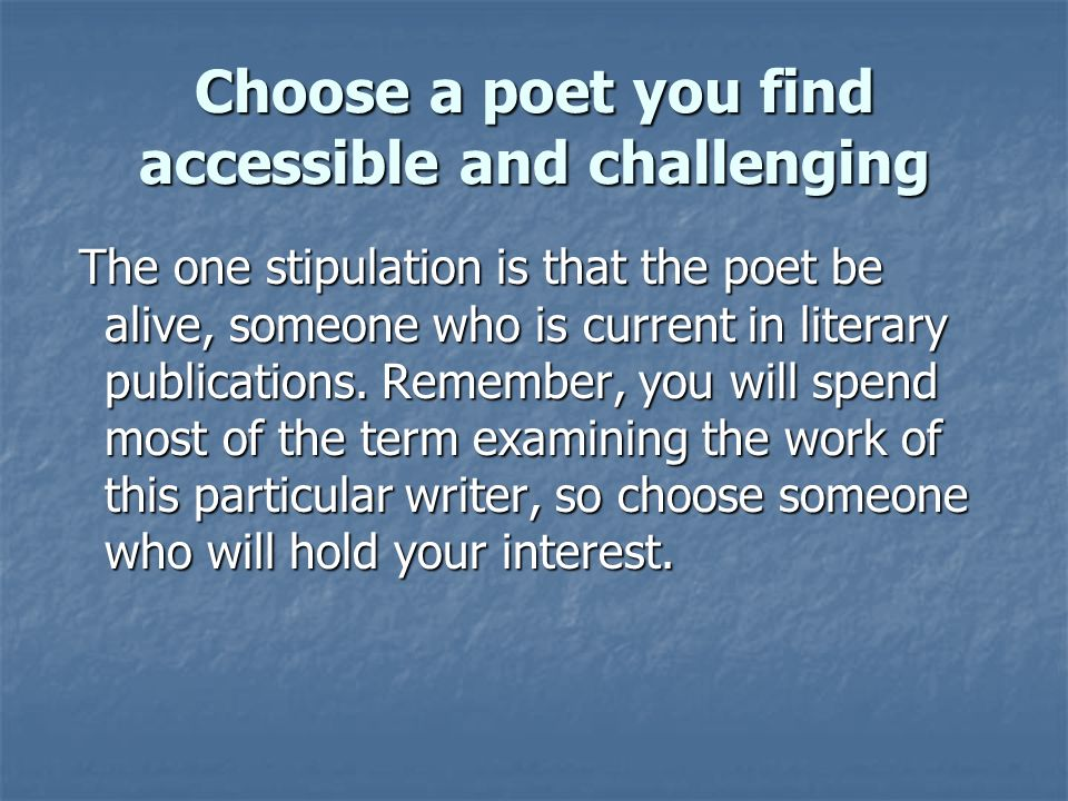 Choose a poet you find accessible and challenging