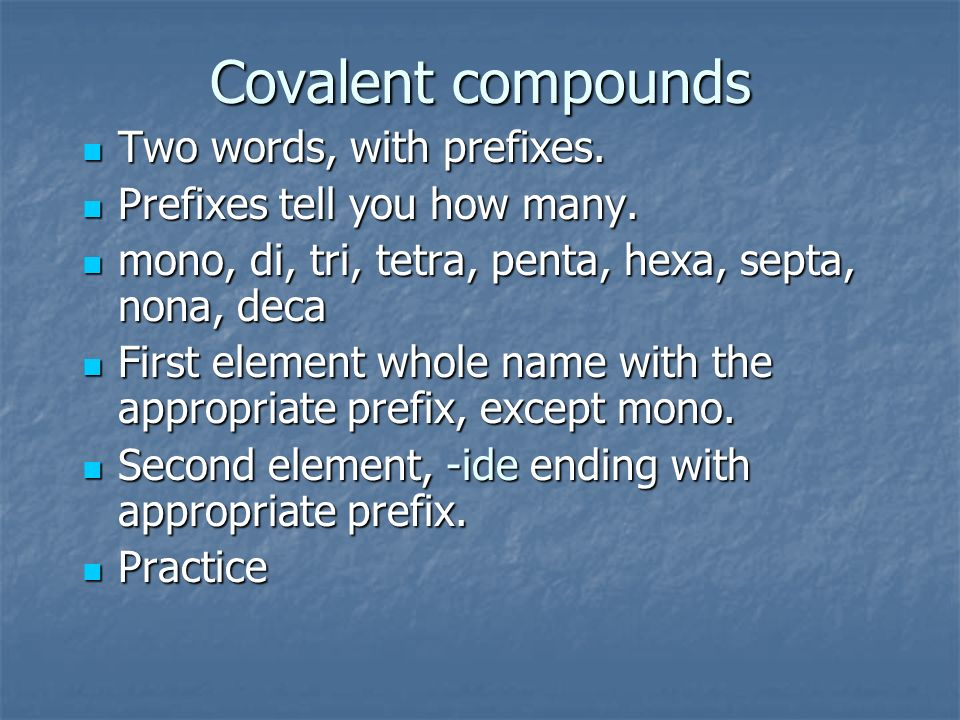 Covalent compounds Two words, with prefixes.