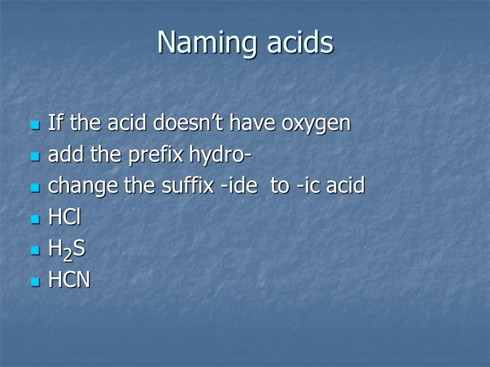 Naming acids If the acid doesn't have oxygen add the prefix hydro-