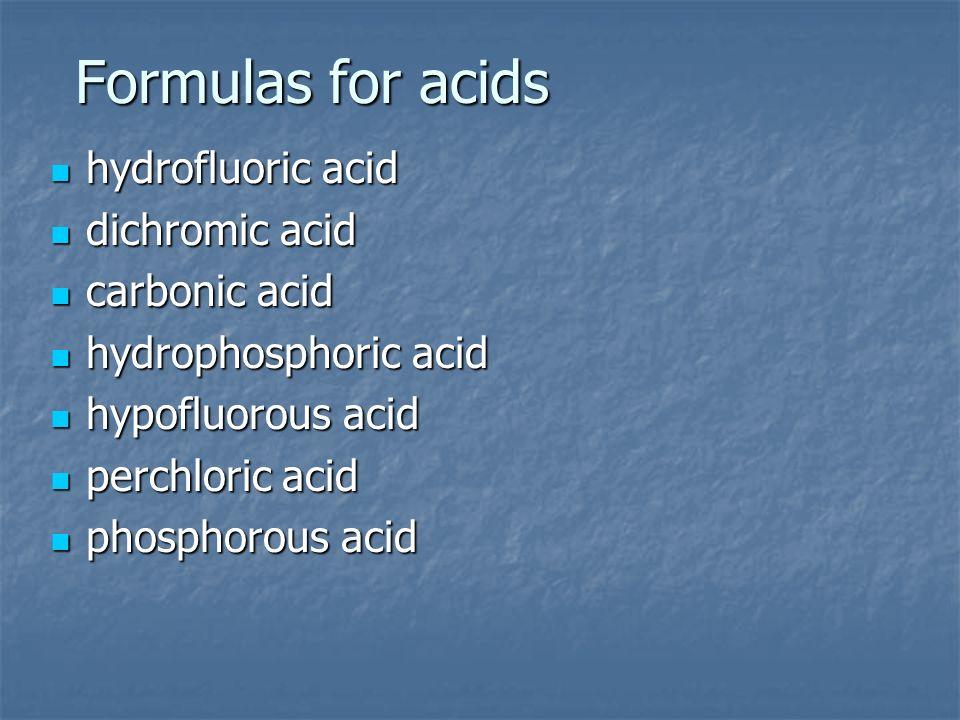 Formulas for acids hydrofluoric acid dichromic acid carbonic acid