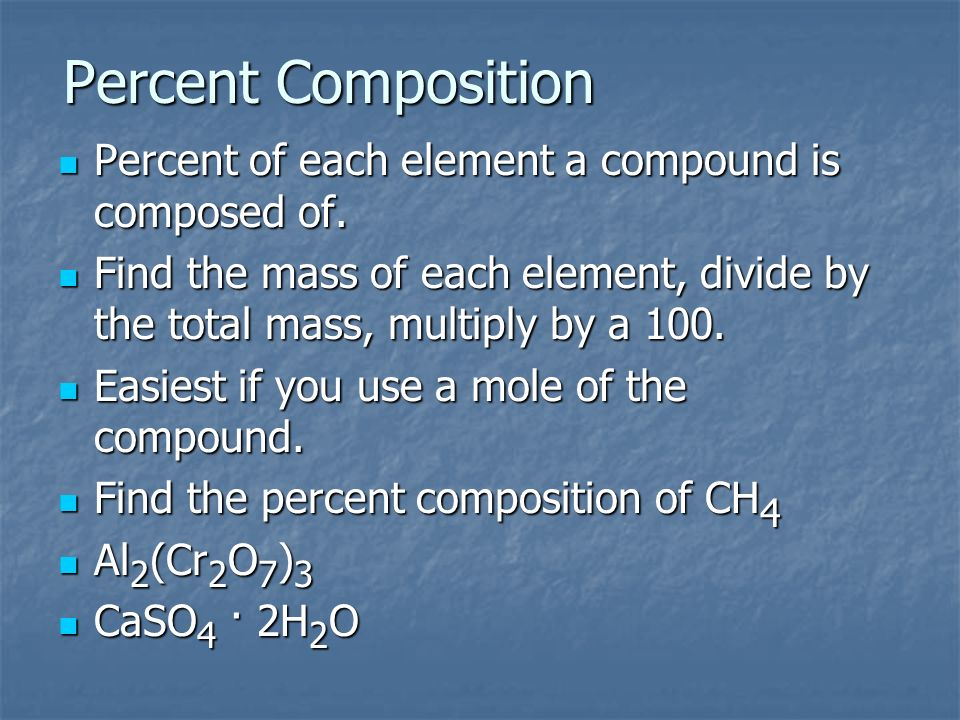 Percent Composition Percent of each element a compound is composed of.