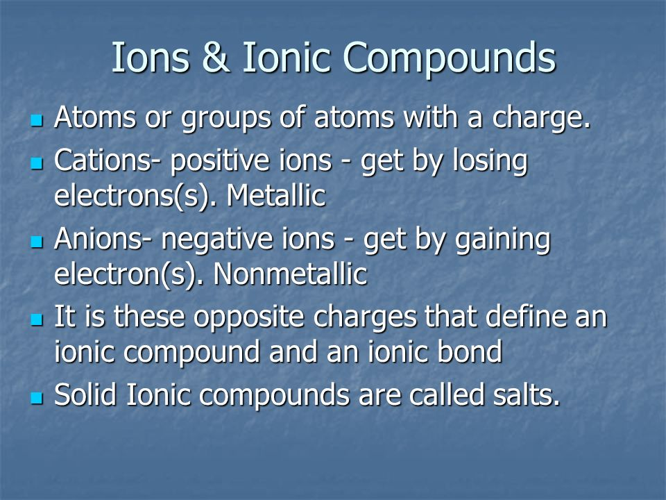 Ions & Ionic Compounds Atoms or groups of atoms with a charge.