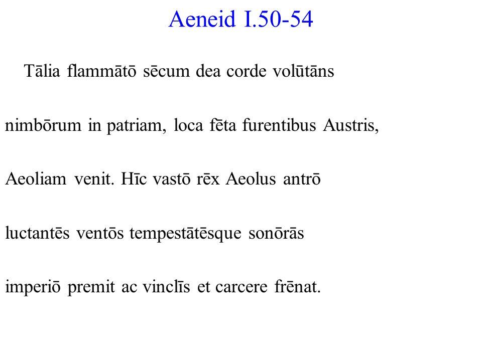 Aeneid I.50-54 Tālia flammātō sēcum dea corde volūtāns