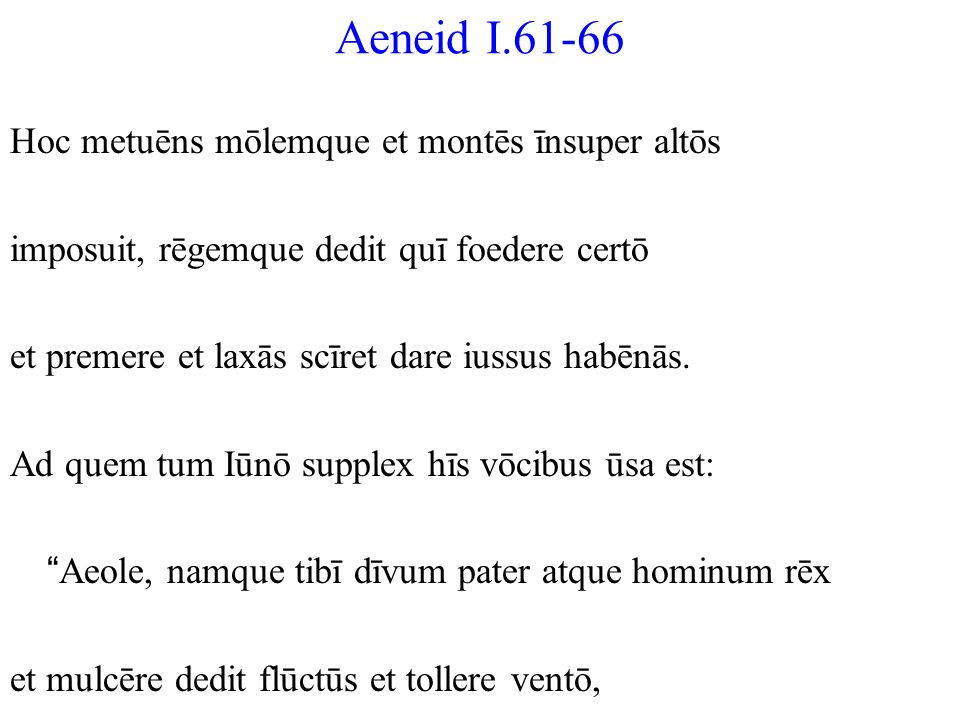 Aeneid I.61-66 Hoc metuēns mōlemque et montēs īnsuper altōs
