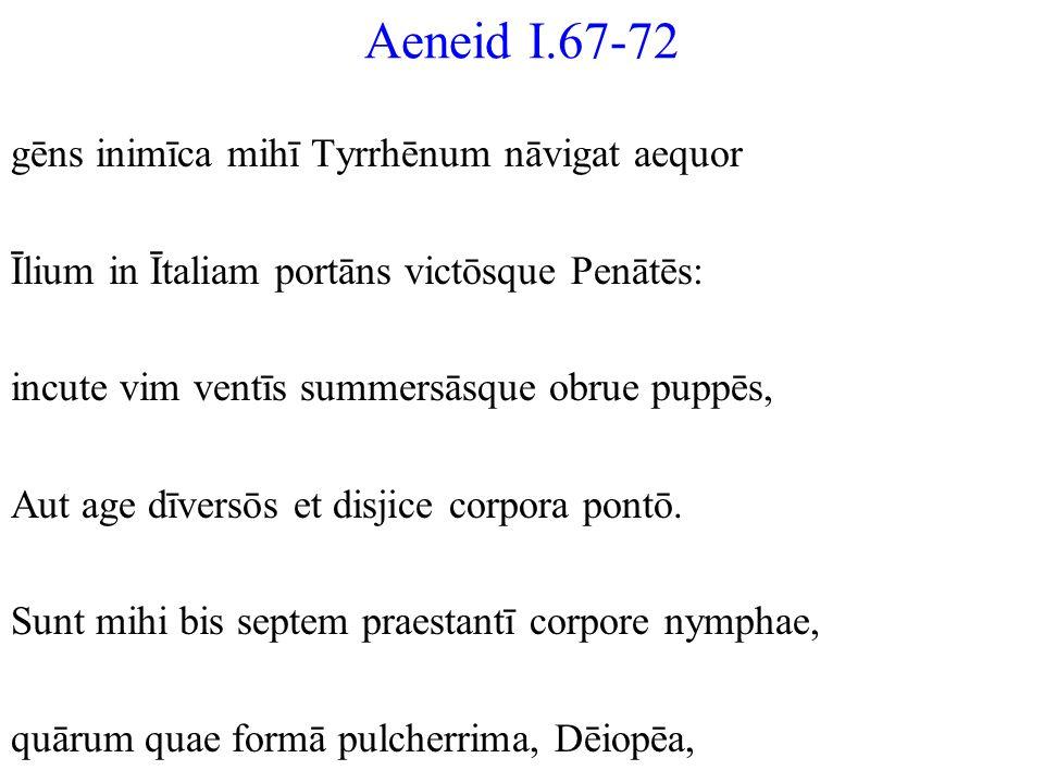 Aeneid I.67-72 gēns inimīca mihī Tyrrhēnum nāvigat aequor