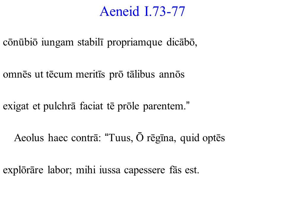 Aeneid I.73-77 cōnūbiō iungam stabilī propriamque dicābō,