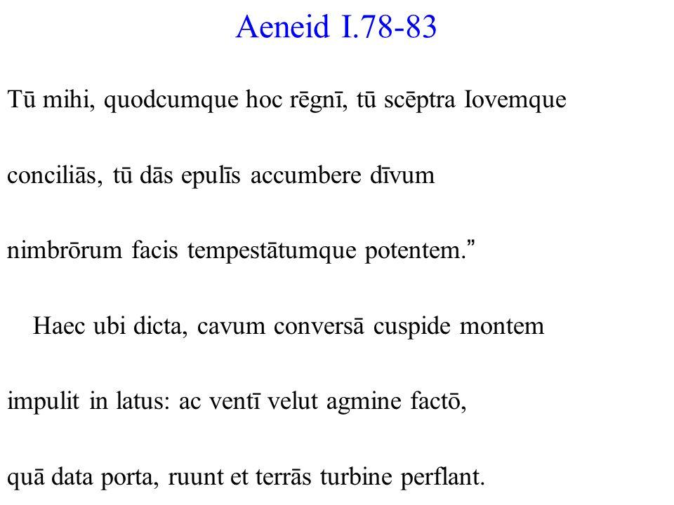 Aeneid I.78-83 Tū mihi, quodcumque hoc rēgnī, tū scēptra Iovemque