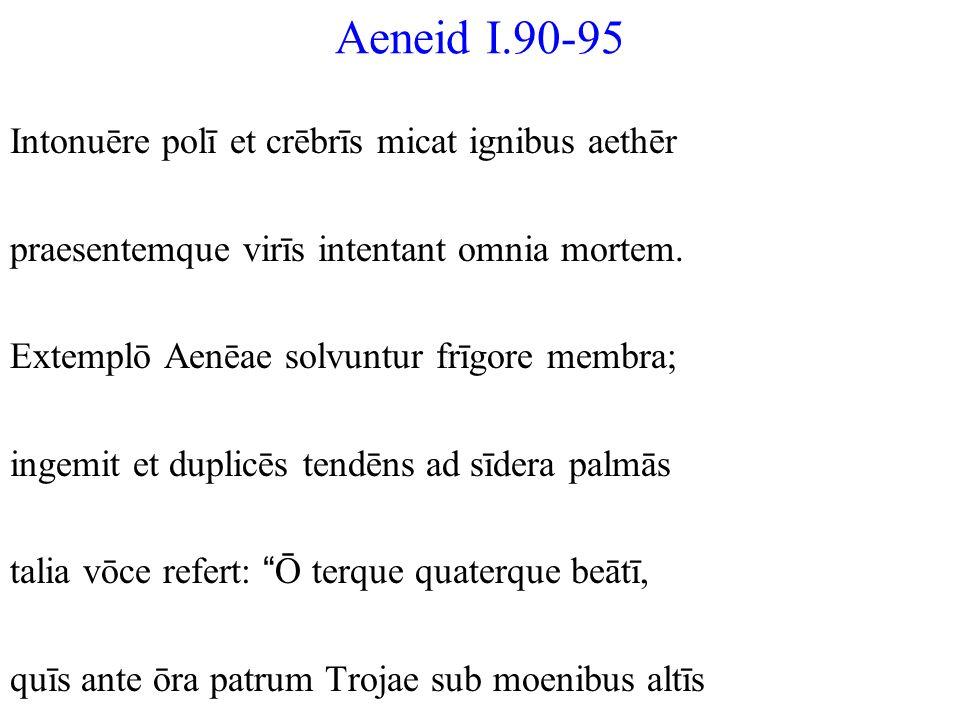 Aeneid I.90-95 Intonuēre polī et crēbrīs micat ignibus aethēr