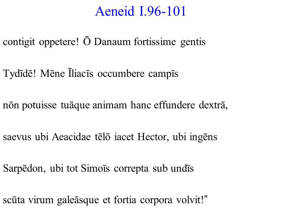 Aeneid I.96-101 contigit oppetere! Ō Danaum fortissime gentis