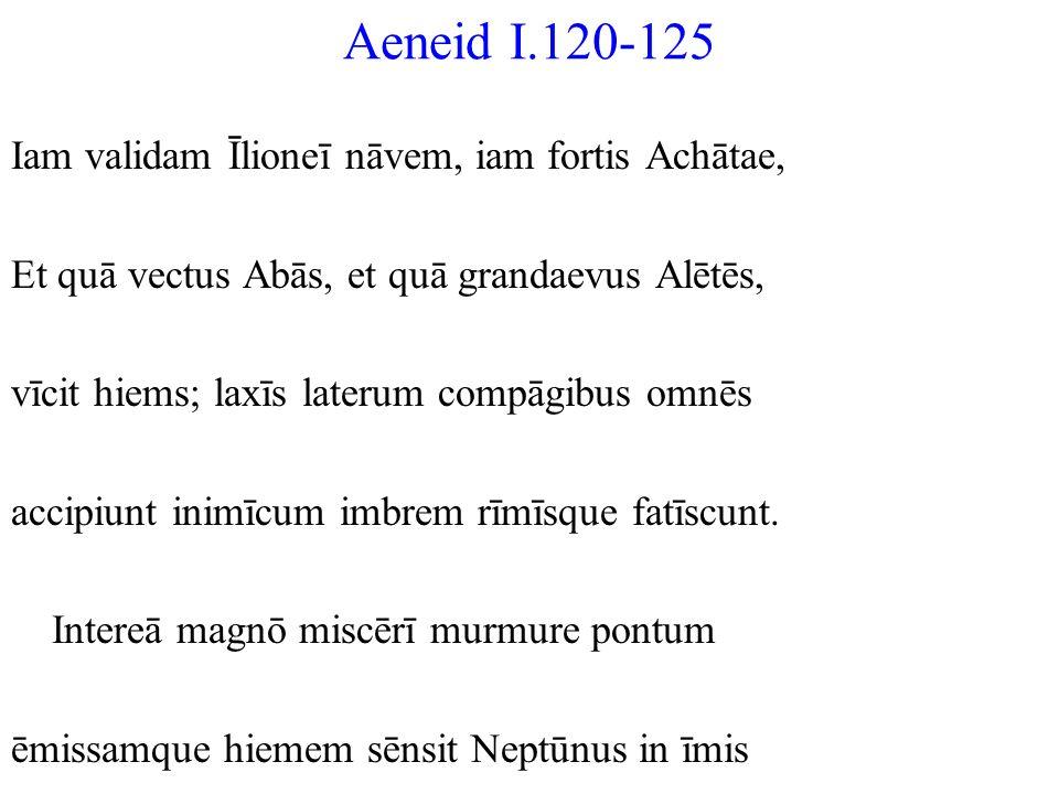 Aeneid I.120-125 Iam validam Īlioneī nāvem, iam fortis Achātae,