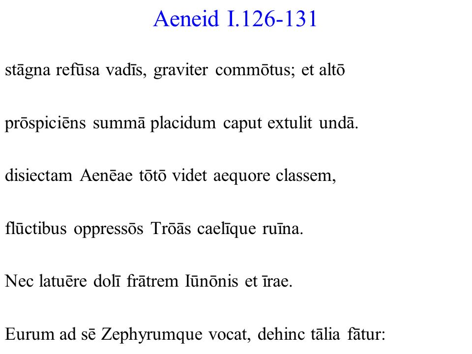 Aeneid I.126-131 stāgna refūsa vadīs, graviter commōtus; et altō