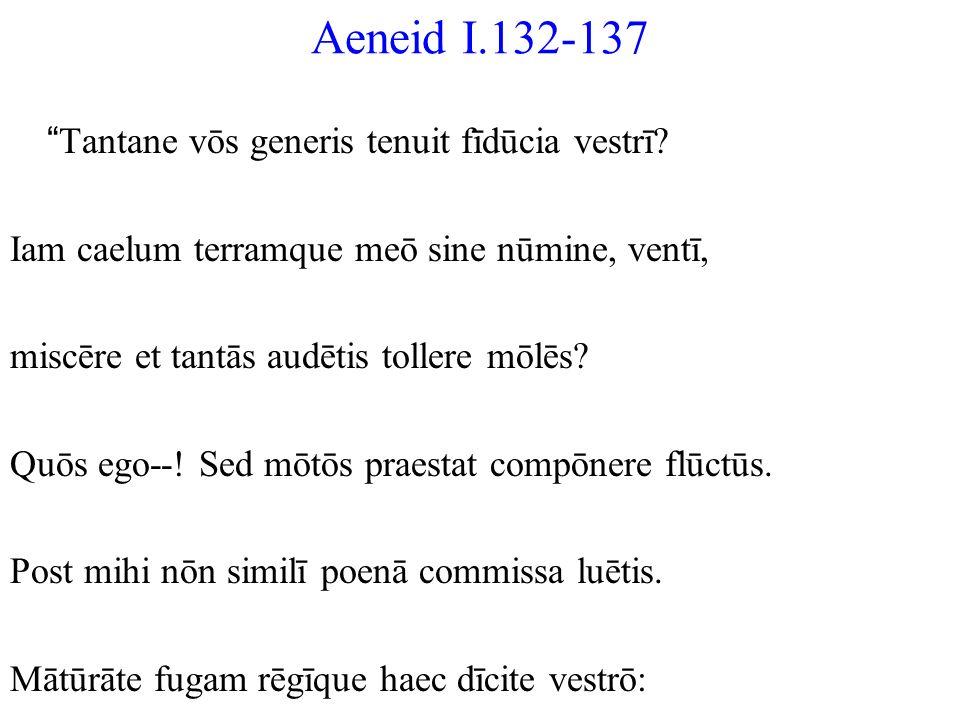 Aeneid I.132-137 Tantane vōs generis tenuit fīdūcia vestrī