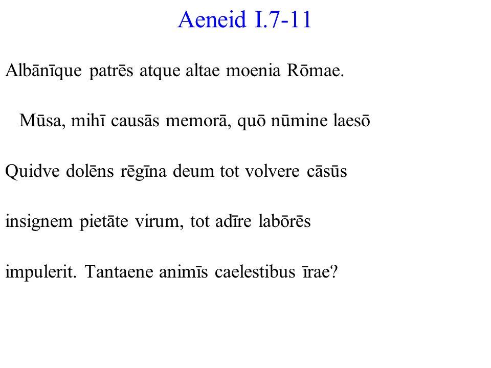 Aeneid I.7-11 Albānīque patrēs atque altae moenia Rōmae.