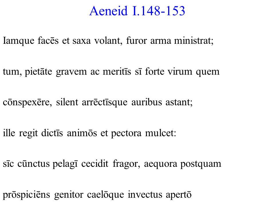 Aeneid I.148-153 Iamque facēs et saxa volant, furor arma ministrat;