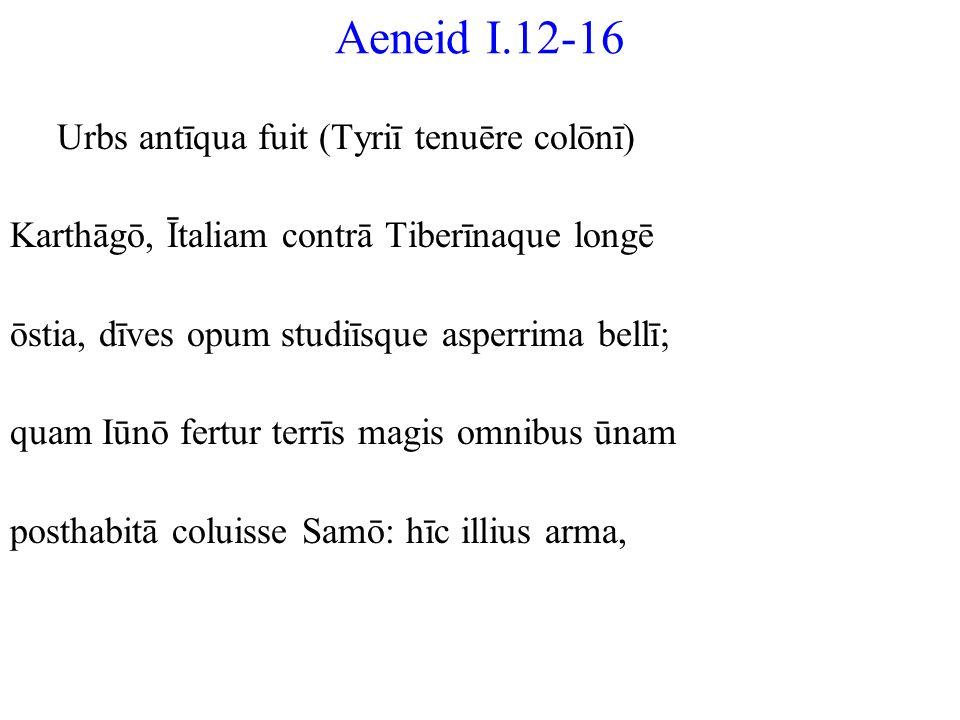 Aeneid I.12-16 Urbs antīqua fuit (Tyriī tenuēre colōnī)