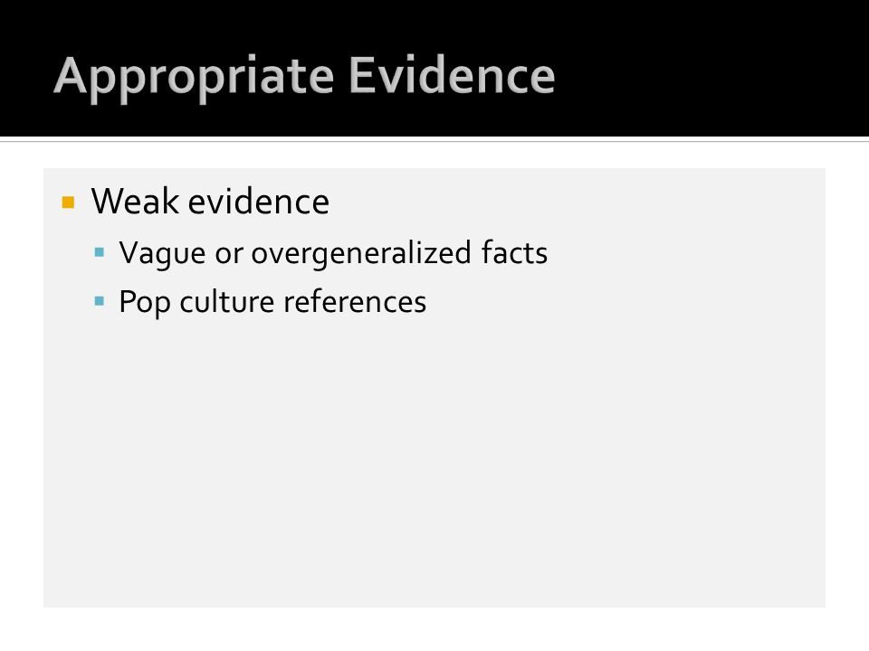 Appropriate Evidence Weak evidence Vague or overgeneralized facts