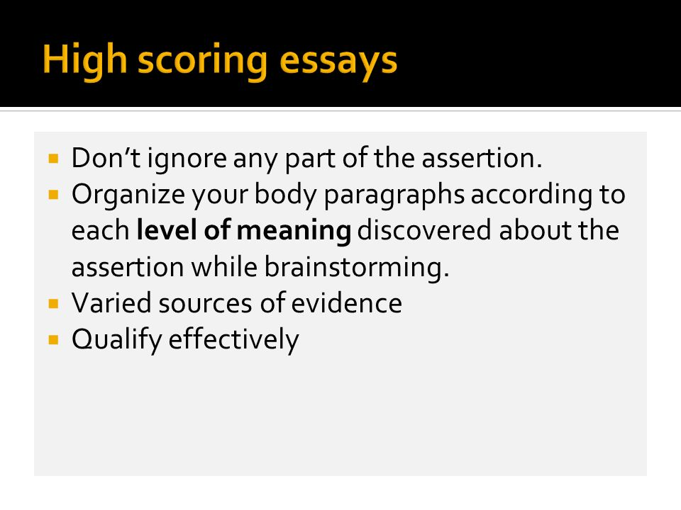 High scoring essays Don't ignore any part of the assertion.