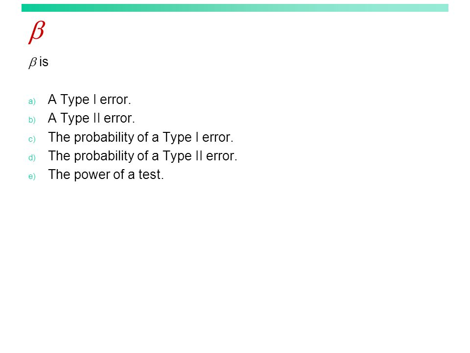   is A Type I error. A Type II error.
