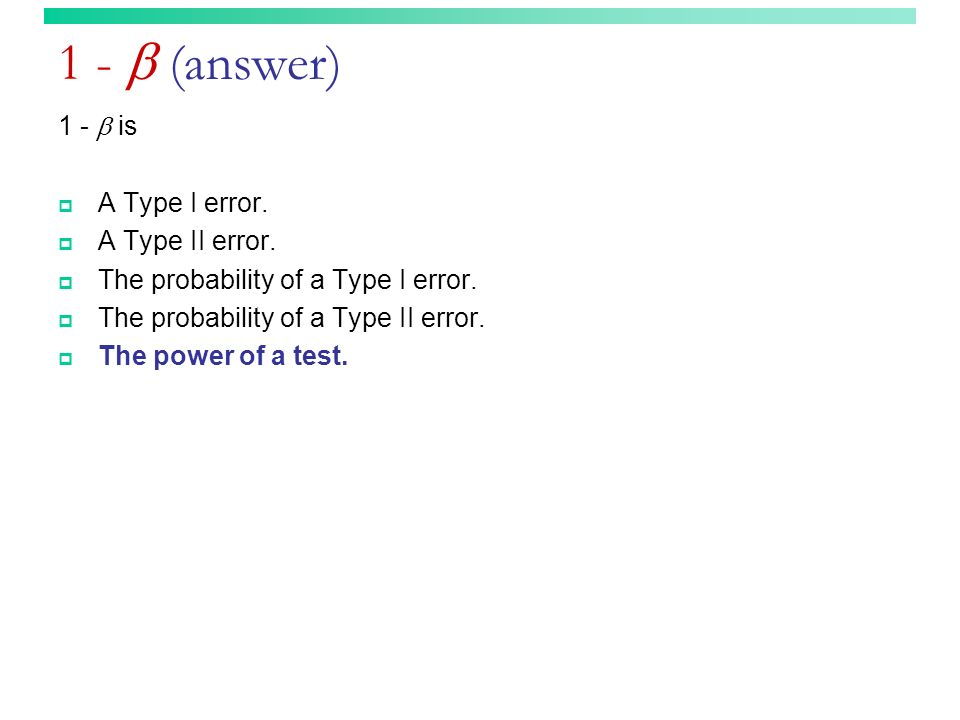 1 -  (answer) 1 -  is A Type I error. A Type II error.