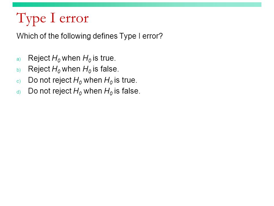Type I error Which of the following defines Type I error