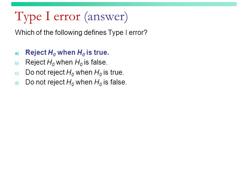 Type I error (answer) Which of the following defines Type I error