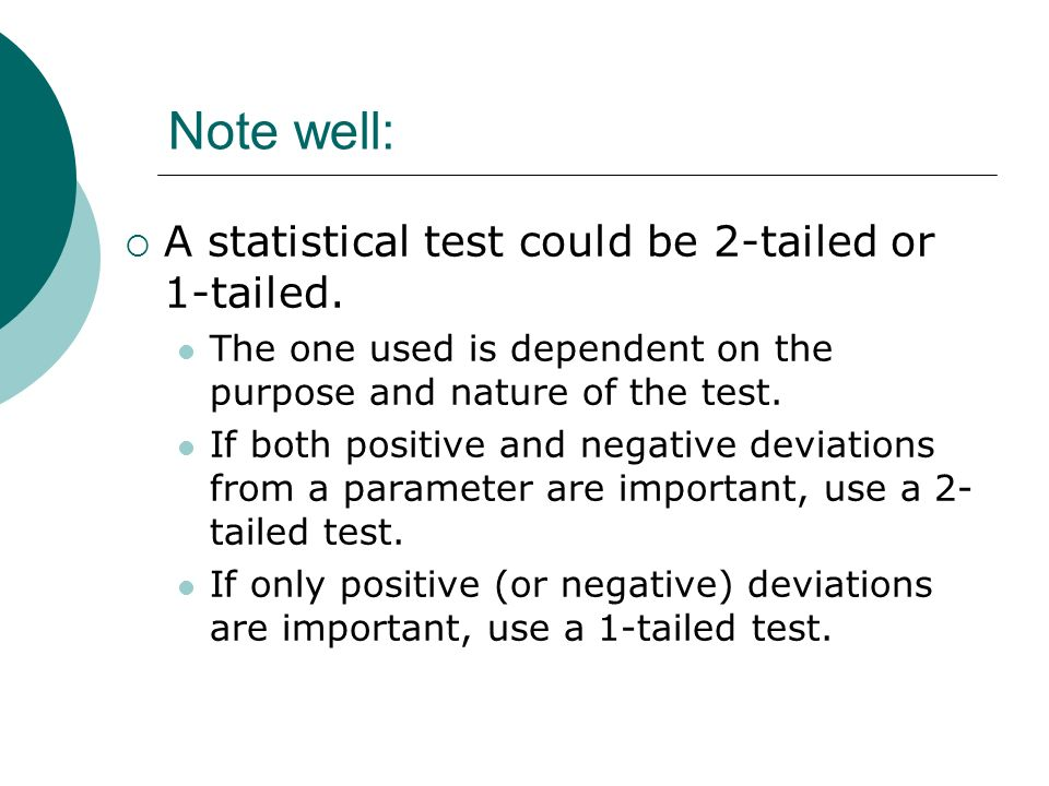 Note well: A statistical test could be 2-tailed or 1-tailed.