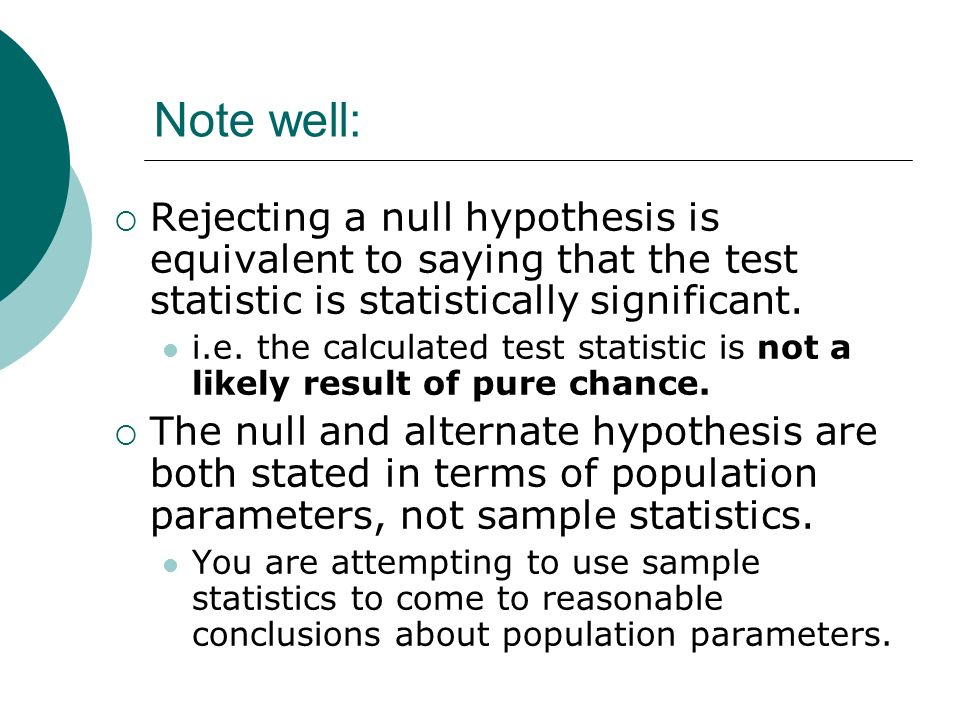 Note well: Rejecting a null hypothesis is equivalent to saying that the test statistic is statistically significant.