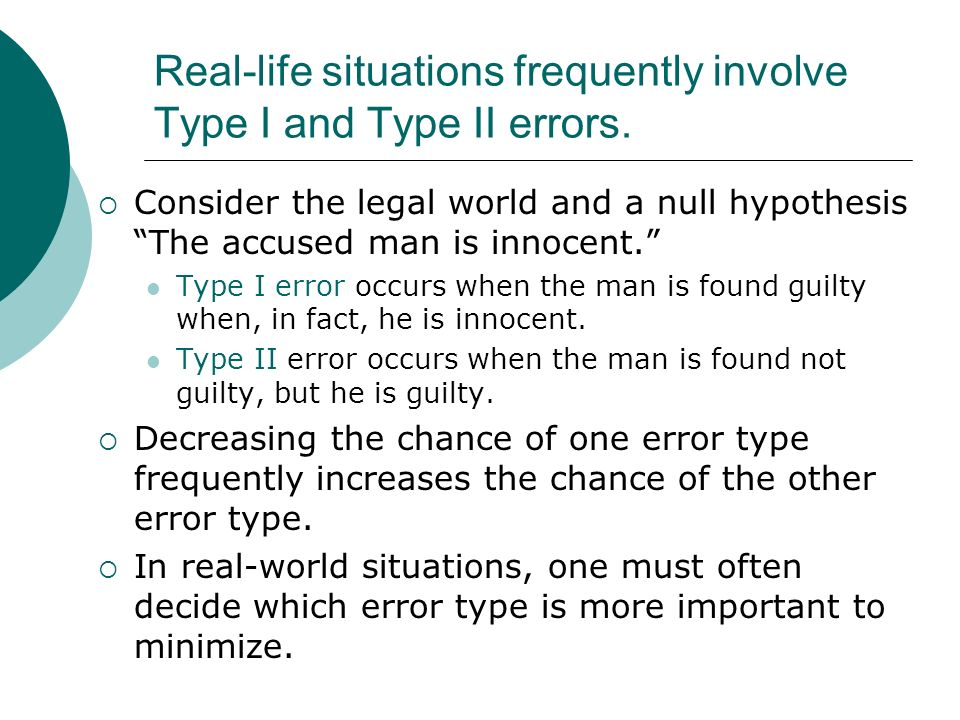 Real-life situations frequently involve Type I and Type II errors.