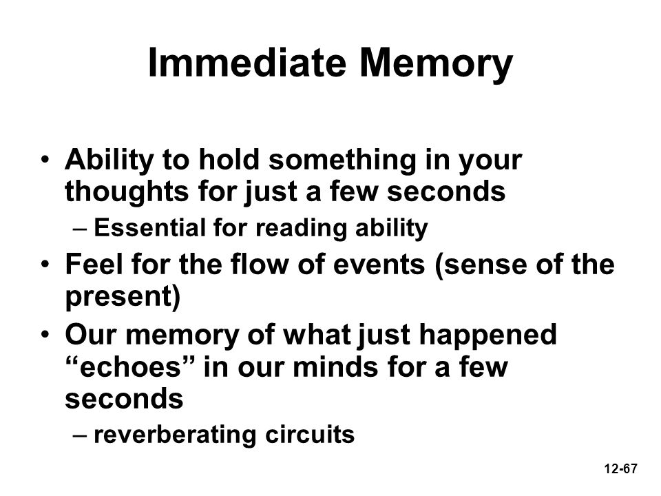 Immediate Memory Ability to hold something in your thoughts for just a few seconds. Essential for reading ability.