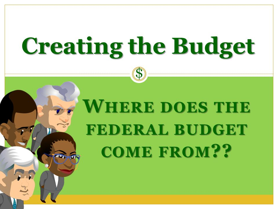 Where does the federal budget come from