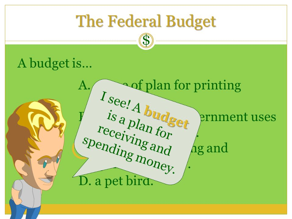 I see! A budget is a plan for receiving and spending money.