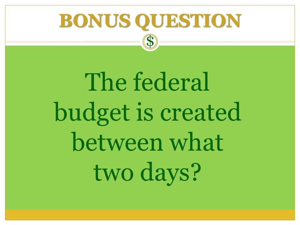 The federal budget is created between what two days