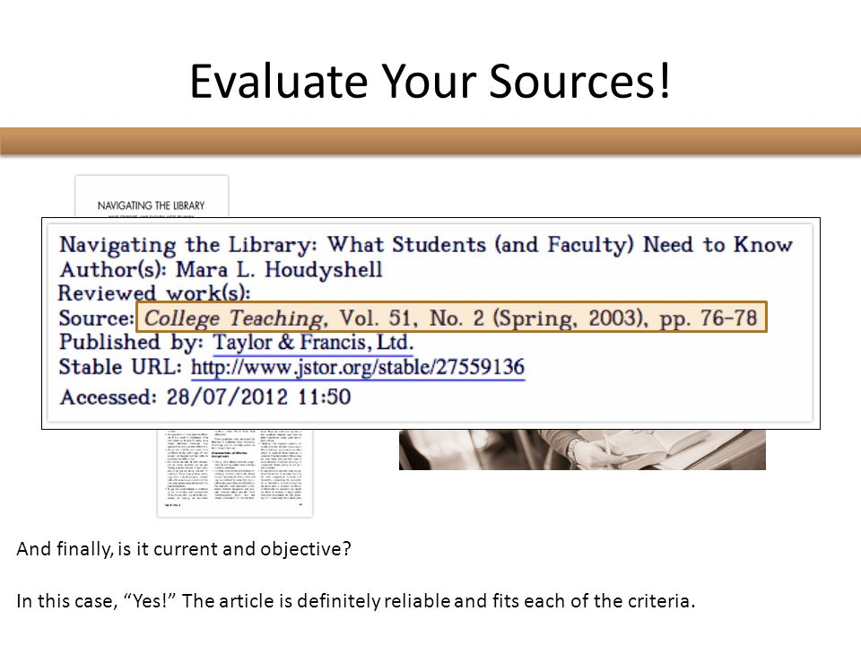 Evaluate Your Sources! And finally, is it current and objective