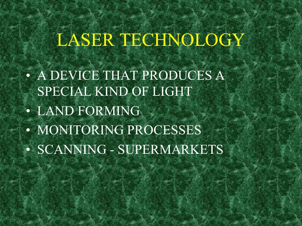 LASER TECHNOLOGY A DEVICE THAT PRODUCES A SPECIAL KIND OF LIGHT